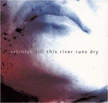 Astrolab - Till This River Runs Dry (CD)