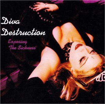 Diva Destruction - Exposing The Sickness (CD)