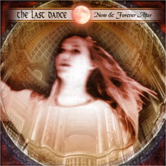 The Last Dance - Now & Forever After (CD)