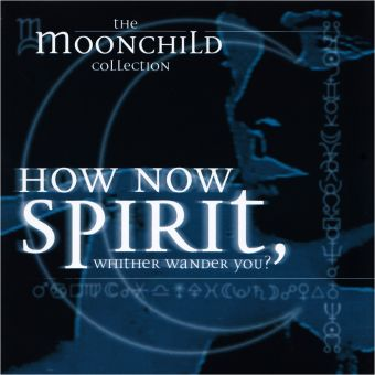 Moonchild - How Now Spirit, Whither Wander You?