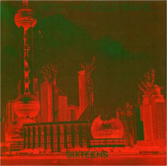 Sixteens - Into The Gold Wave Of Future Non Ripoff (CD)
