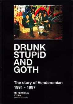 Drunk Stupid And Goth - The Story Of Vendemmian 1991 - 1997 (Book)